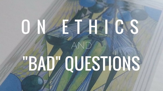 On Ethics and Bad Questions